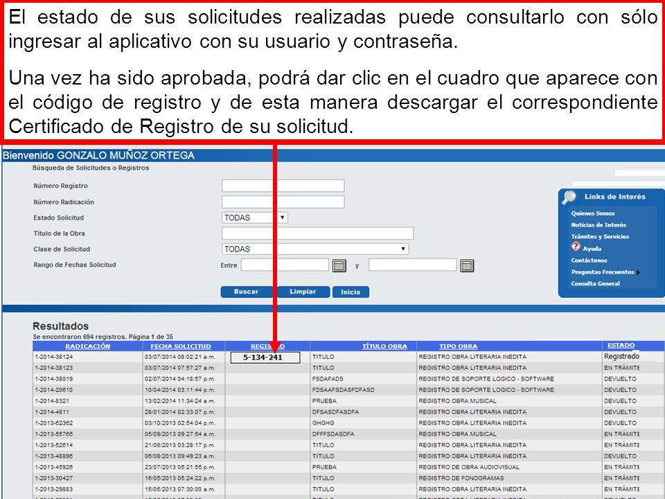 El estado de sus solicitudes realizadas puede consultarlo con sólo ingresar al aplicativo con su usuario y contraseña.