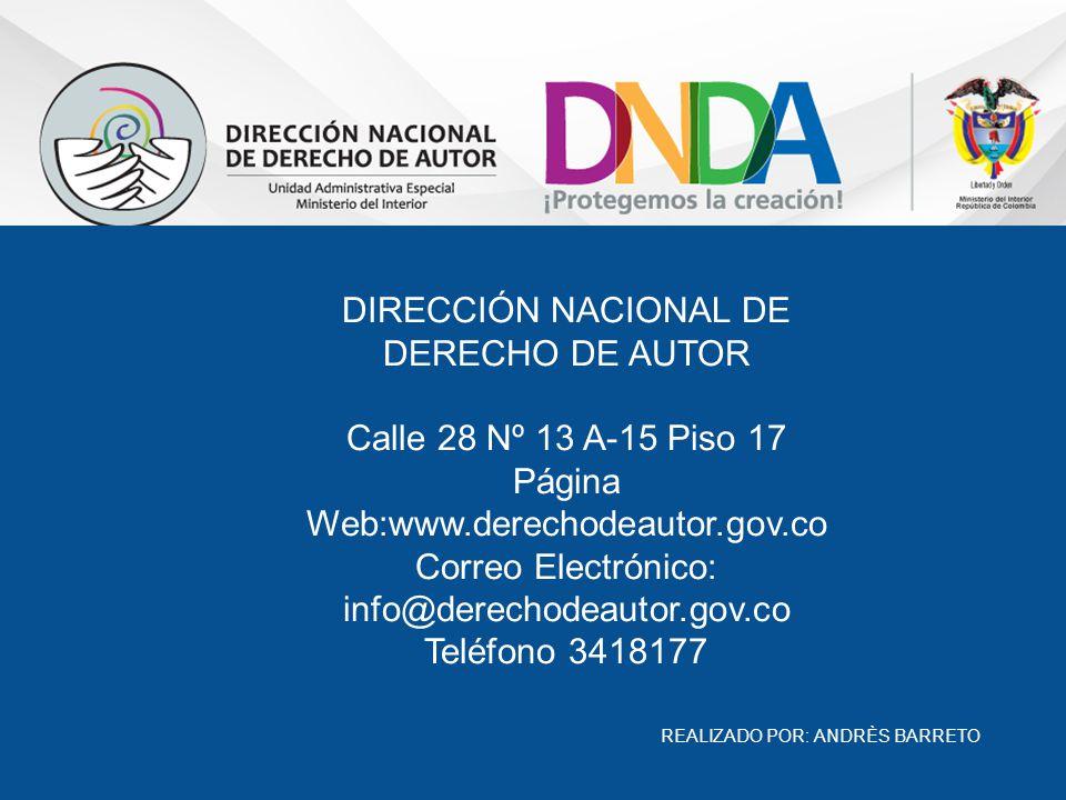 DIRECCIÓN NACIONAL DE DERECHO DE AUTOR Calle 28 Nº 13 A-15 Piso 17 Página Web:www.derechodeautor.gov.co Correo Electrónico: info@derechodeautor.gov.co Teléfono 3418177 REALIZADO POR: ANDRÈS BARRETO