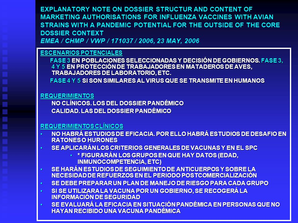 EXPLANATORY NOTE ON DOSSIER STRUCTUR AND CONTENT OF MARKETING AUTHORISATIONS FOR INFLUENZA VACCINES WITH AVIAN STRAINS WITH A PANDEMIC POTENTIAL FOR THE OUTSIDE OF THE CORE DOSSIER CONTEXT EMEA / CHMP / VWP / 171037 / 2006, 23 MAY, 2006 ESCENARIOS POTENCIALES FASE 3 EN POBLACIONES SELECCIONADAS Y DECISIÓN DE GOBIERNOS.