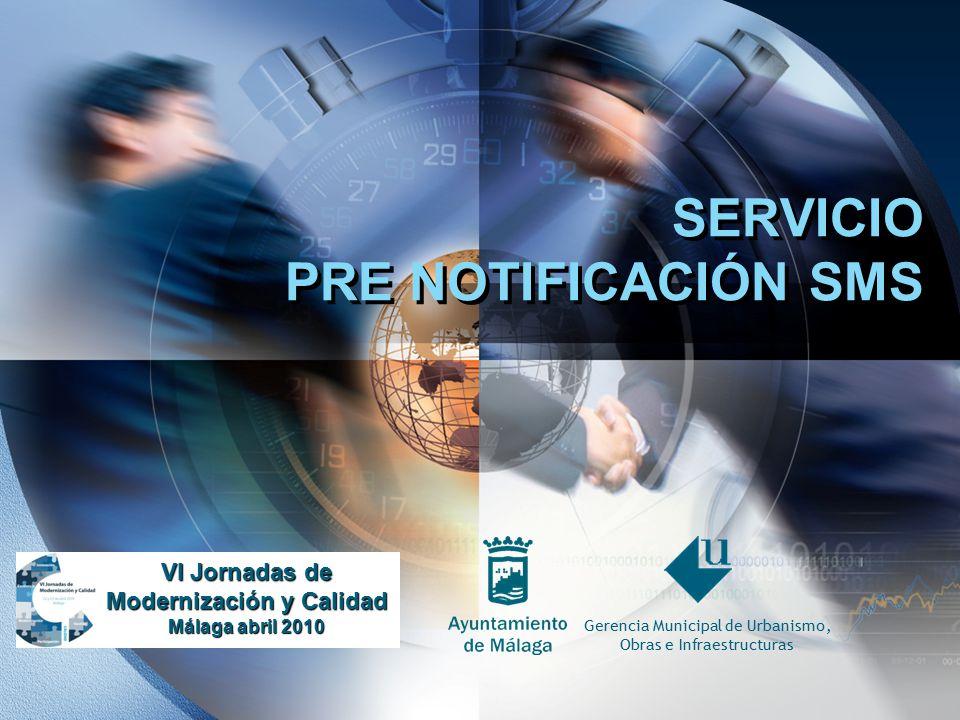 LOGO SERVICIO PRE NOTIFICACIÓN SMS VI Jornadas de Modernización y Calidad Málaga abril 2010 Gerencia Municipal de Urbanismo, Obras e Infraestructuras