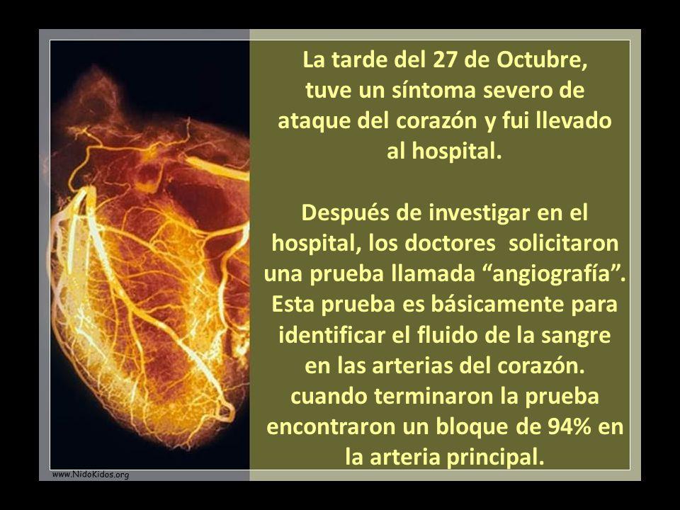 La tarde del 27 de Octubre, tuve un síntoma severo de ataque del corazón y fui llevado al hospital.