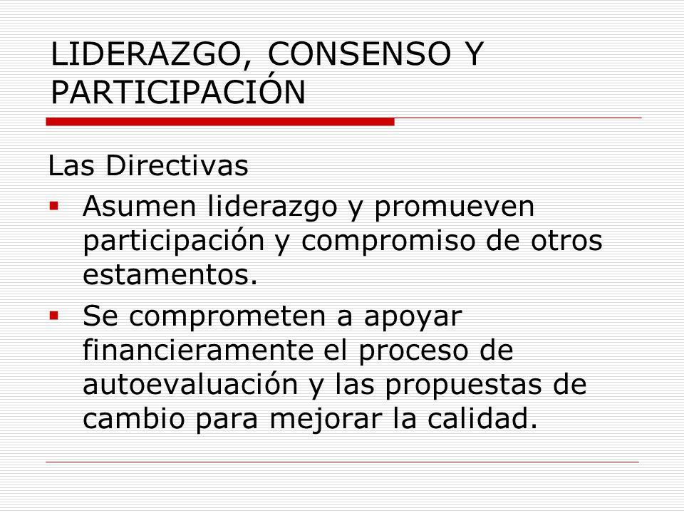 LIDERAZGO, CONSENSO Y PARTICIPACIÓN Las Directivas  Asumen liderazgo y promueven participación y compromiso de otros estamentos.