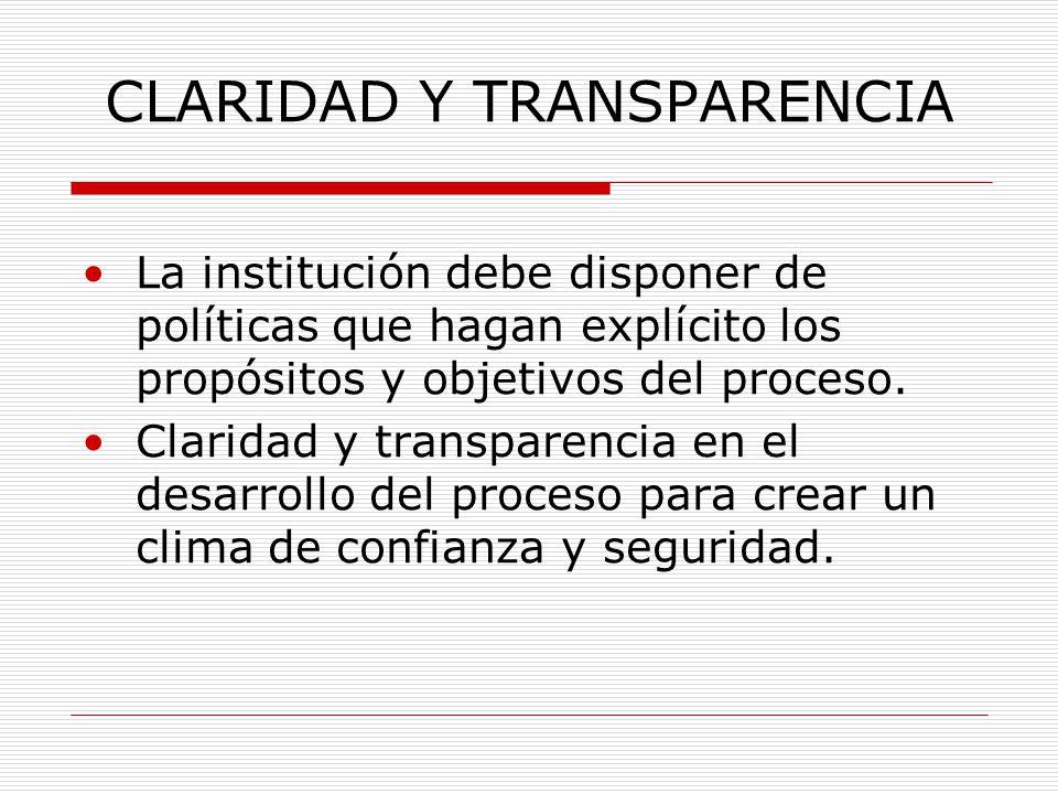CLARIDAD Y TRANSPARENCIA La institución debe disponer de políticas que hagan explícito los propósitos y objetivos del proceso.