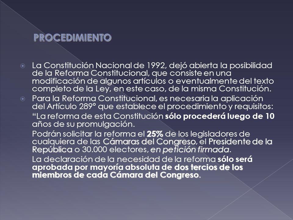  La Constitución Nacional de 1992, dejó abierta la posibilidad de la Reforma Constitucional, que consiste en una modificación de algunos artículos o eventualmente del texto completo de la Ley, en este caso, de la misma Constitución.