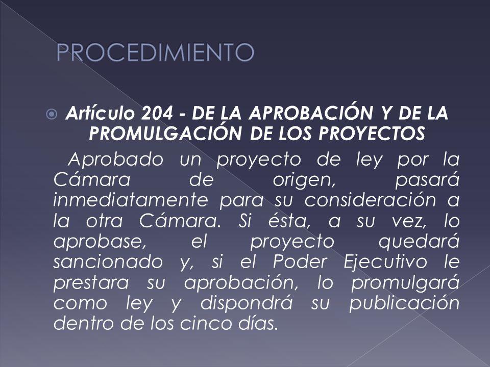  Artículo 204 - DE LA APROBACIÓN Y DE LA PROMULGACIÓN DE LOS PROYECTOS Aprobado un proyecto de ley por la Cámara de origen, pasará inmediatamente para su consideración a la otra Cámara.