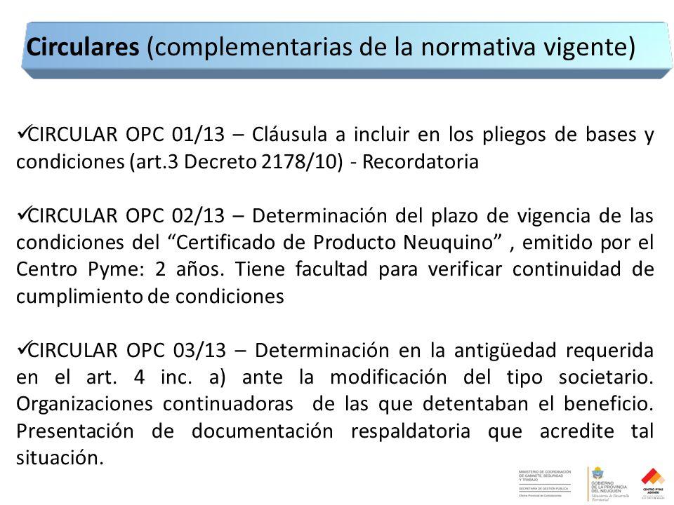 CIRCULAR OPC 01/13 – Cláusula a incluir en los pliegos de bases y condiciones (art.3 Decreto 2178/10) - Recordatoria CIRCULAR OPC 02/13 – Determinación del plazo de vigencia de las condiciones del Certificado de Producto Neuquino , emitido por el Centro Pyme: 2 años.