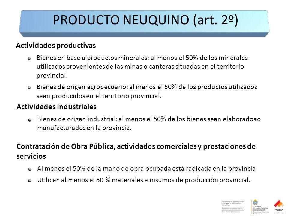 Actividades productivas Bienes en base a productos minerales: al menos el 50% de los minerales utilizados provenientes de las minas o canteras situadas en el territorio provincial.