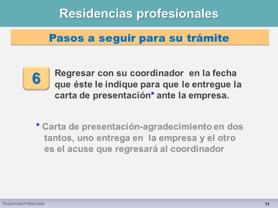 Residencias profesionales 11 Regresar con su coordinador en la fecha que éste le indique para que le entregue la carta de presentación* ante la empresa.