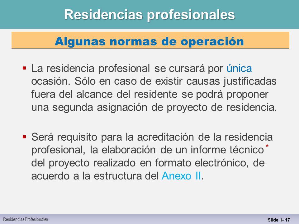 Residencias profesionales Slide 1- 17  La residencia profesional se cursará por única ocasión.