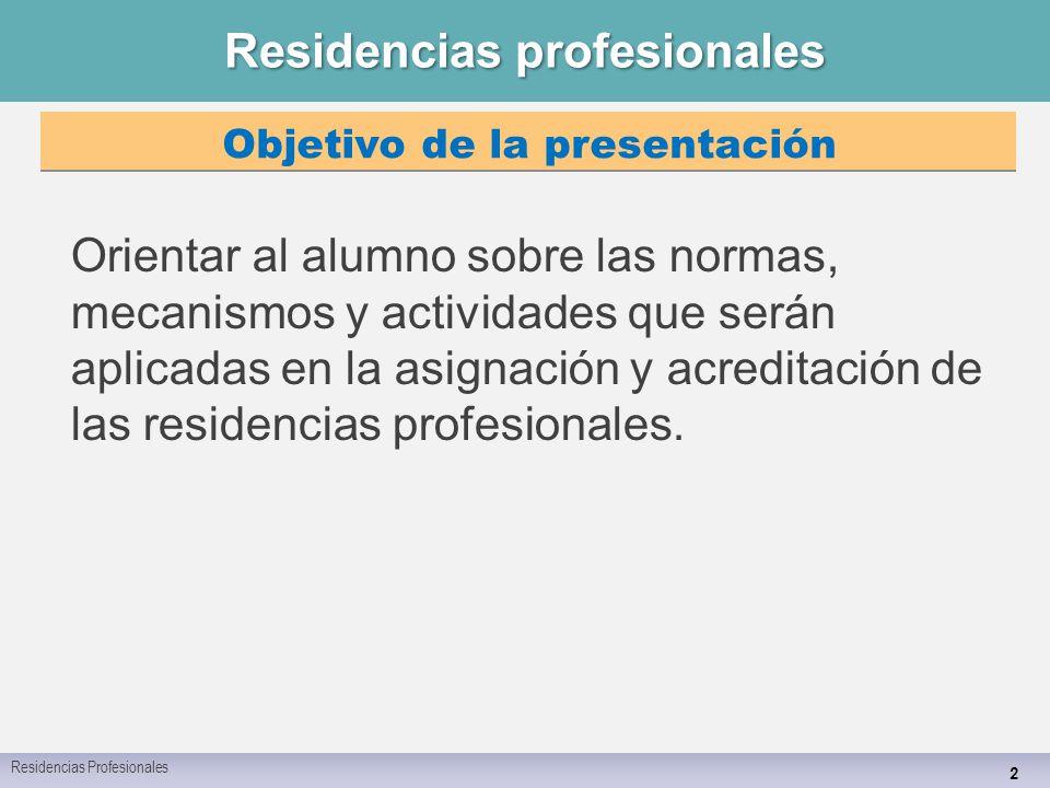 Residencias profesionales Orientar al alumno sobre las normas, mecanismos y actividades que serán aplicadas en la asignación y acreditación de las residencias profesionales.
