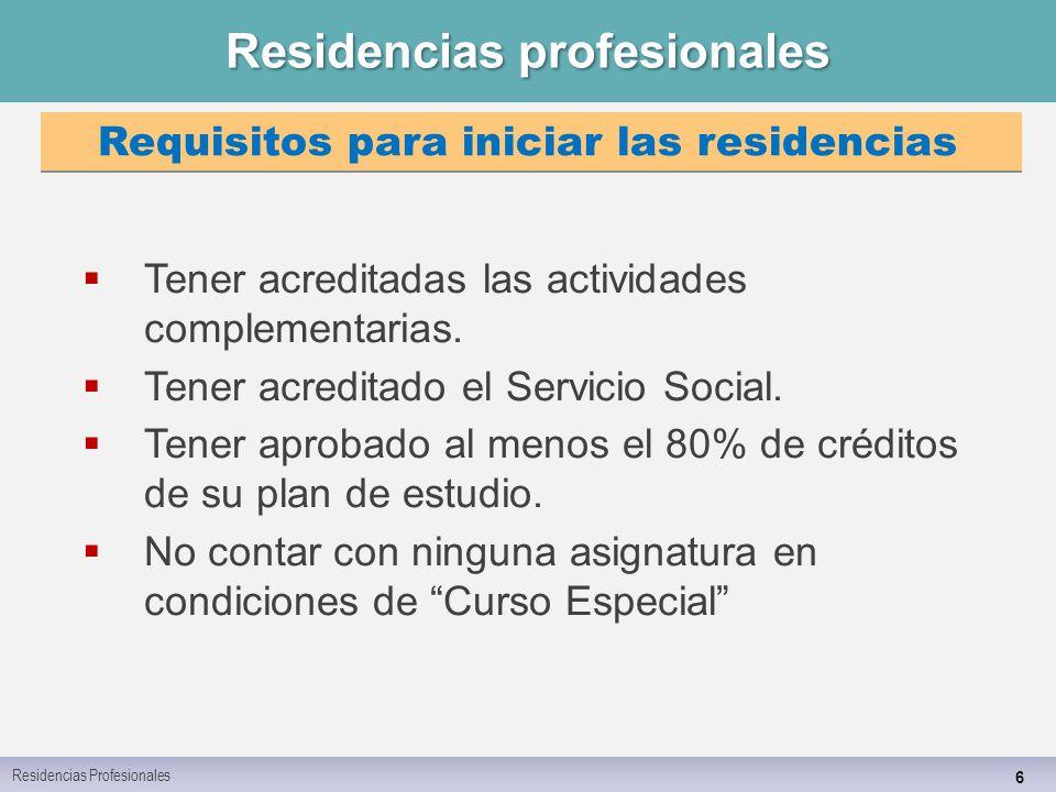 Residencias profesionales 6  Tener acreditadas las actividades complementarias.