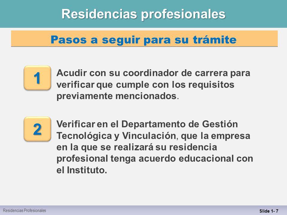 Residencias profesionales Slide 1- 7 Acudir con su coordinador de carrera para verificar que cumple con los requisitos previamente mencionados.