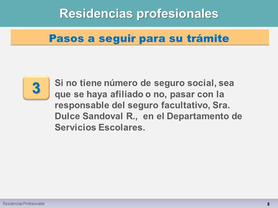 Residencias profesionales 8 Si no tiene número de seguro social, sea que se haya afiliado o no, pasar con la responsable del seguro facultativo, Sra.