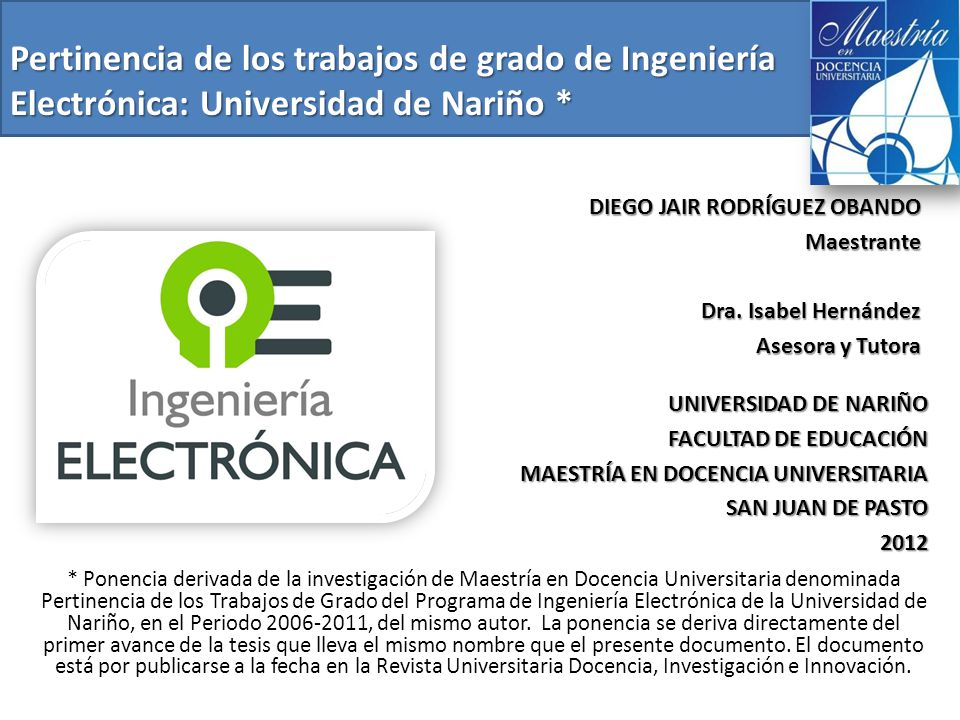 * Ponencia derivada de la investigación de Maestría en Docencia Universitaria denominada Pertinencia de los Trabajos de Grado del Programa de Ingeniería Electrónica de la Universidad de Nariño, en el Periodo 2006-2011, del mismo autor.