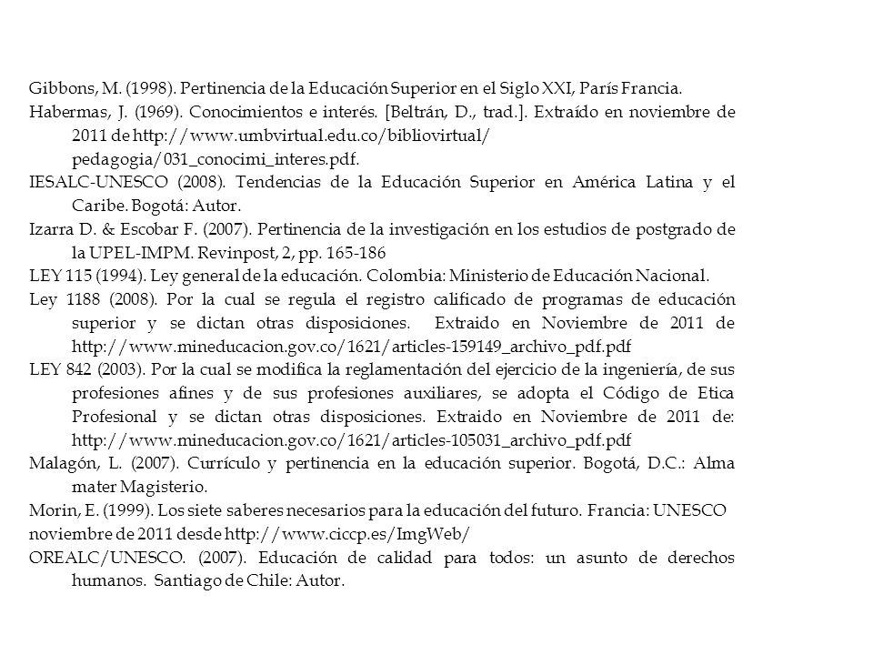 Gibbons, M. (1998). Pertinencia de la Educación Superior en el Siglo XXI, París Francia.