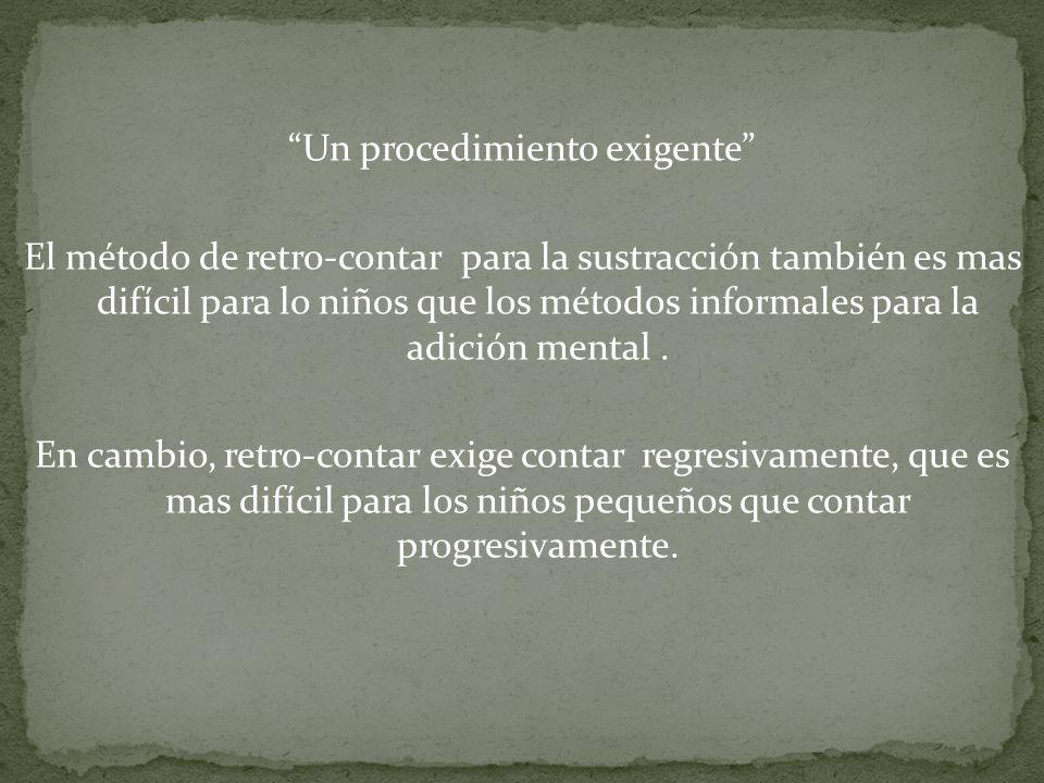 Un procedimiento exigente El método de retro-contar para la sustracción también es mas difícil para lo niños que los métodos informales para la adición mental.