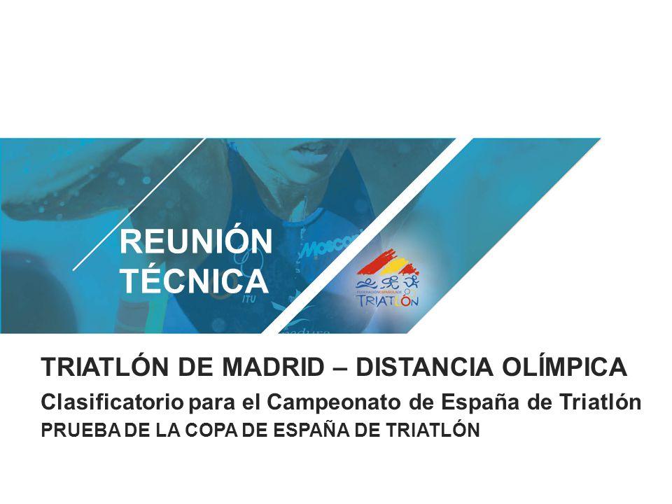 TRIATLÓN DE MADRID – DISTANCIA OLÍMPICA Clasificatorio para el Campeonato de España de Triatlón PRUEBA DE LA COPA DE ESPAÑA DE TRIATLÓN REUNIÓN TÉCNICA