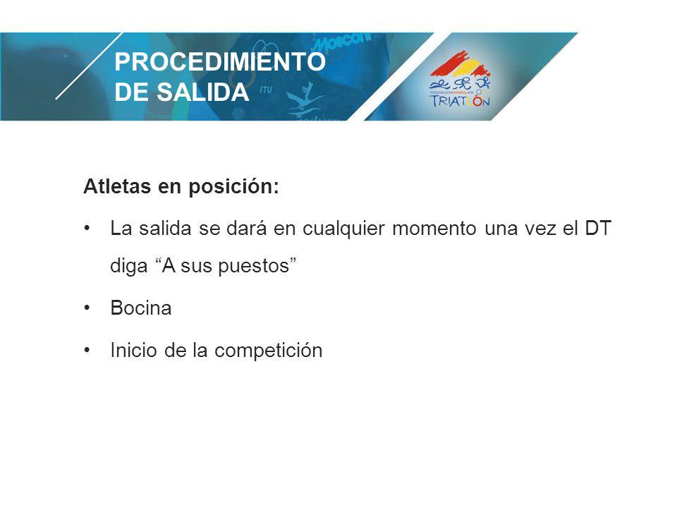 PROCEDIMIENTO DE SALIDA Atletas en posición: La salida se dará en cualquier momento una vez el DT diga A sus puestos Bocina Inicio de la competición
