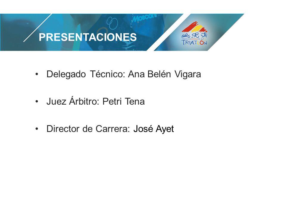 PRESENTACIONES Delegado Técnico: Ana Belén Vigara Juez Árbitro: Petri Tena Director de Carrera: José Ayet