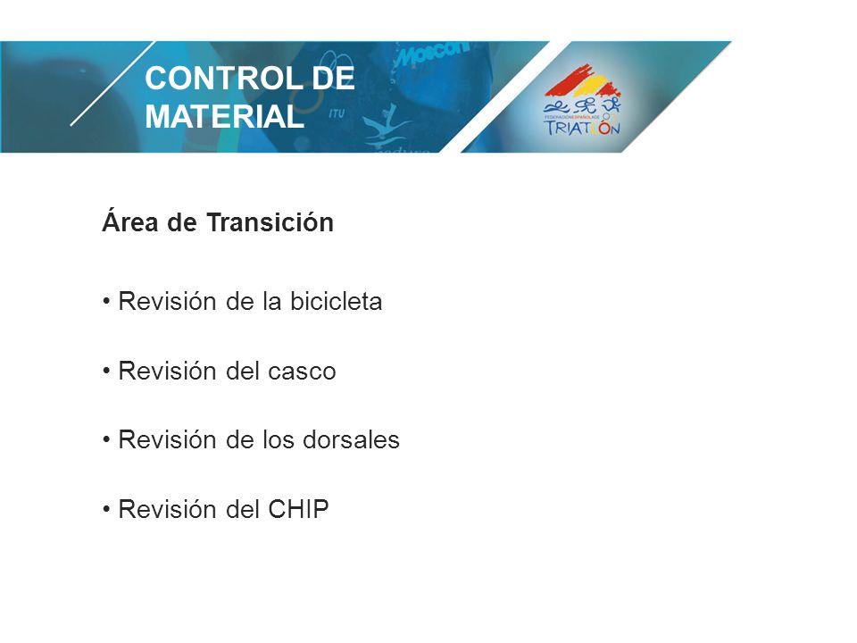 CONTROL DE MATERIAL Área de Transición Revisión de la bicicleta Revisión del casco Revisión de los dorsales Revisión del CHIP