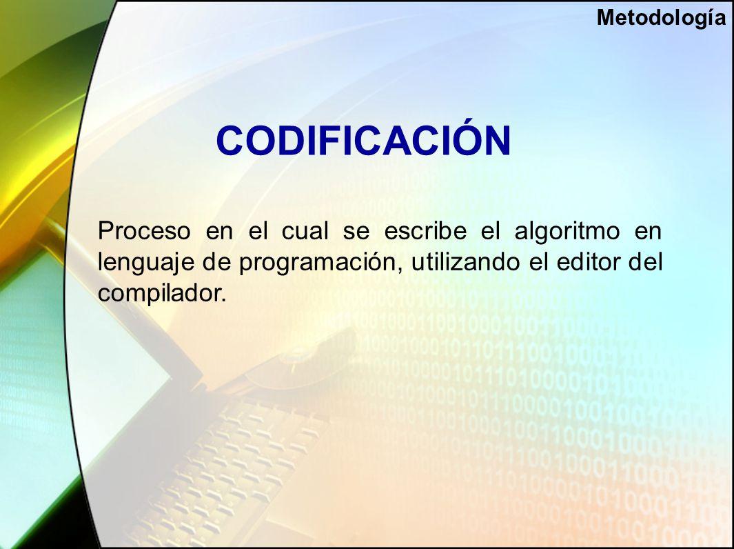 CODIFICACIÓN Proceso en el cual se escribe el algoritmo en lenguaje de programación, utilizando el editor del compilador.