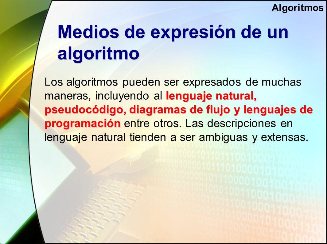 Medios de expresión de un algoritmo lenguaje natural, pseudocódigo, diagramas de flujo y lenguajes de programación Los algoritmos pueden ser expresados de muchas maneras, incluyendo al lenguaje natural, pseudocódigo, diagramas de flujo y lenguajes de programación entre otros.