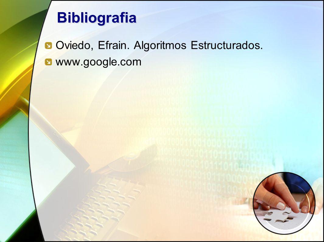 Bibliografia Oviedo, Efrain. Algoritmos Estructurados. www.google.com