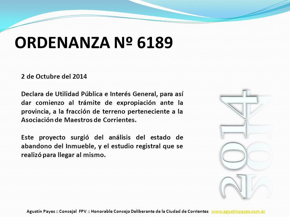 2 de Octubre del 2014 Declara de Utilidad Pública e Interés General, para así dar comienzo al trámite de expropiación ante la provincia, a la fracción de terreno perteneciente a la Asociación de Maestros de Corrientes.