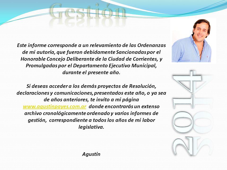 Este informe corresponde a un relevamiento de las Ordenanzas de mi autoría, que fueron debidamente Sancionadas por el Honorable Concejo Deliberante de la Ciudad de Corrientes, y Promulgadas por el Departamento Ejecutivo Municipal, durante el presente año.