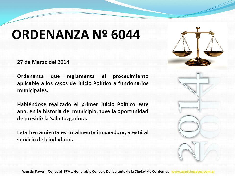 ORDENANZA Nº 6044 27 de Marzo del 2014 Ordenanza que reglamenta el procedimiento aplicable a los casos de Juicio Político a funcionarios municipales.