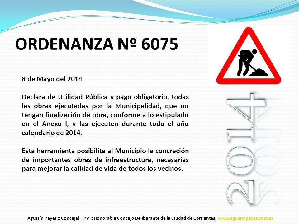 8 de Mayo del 2014 Declara de Utilidad Pública y pago obligatorio, todas las obras ejecutadas por la Municipalidad, que no tengan finalización de obra, conforme a lo estipulado en el Anexo I, y las ejecuten durante todo el año calendario de 2014.