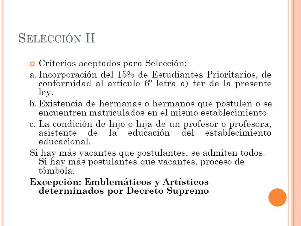 S ELECCIÓN II Criterios aceptados para Selección: a.Incorporación del 15% de Estudiantes Prioritarios, de conformidad al artículo 6º letra a) ter de la presente ley.