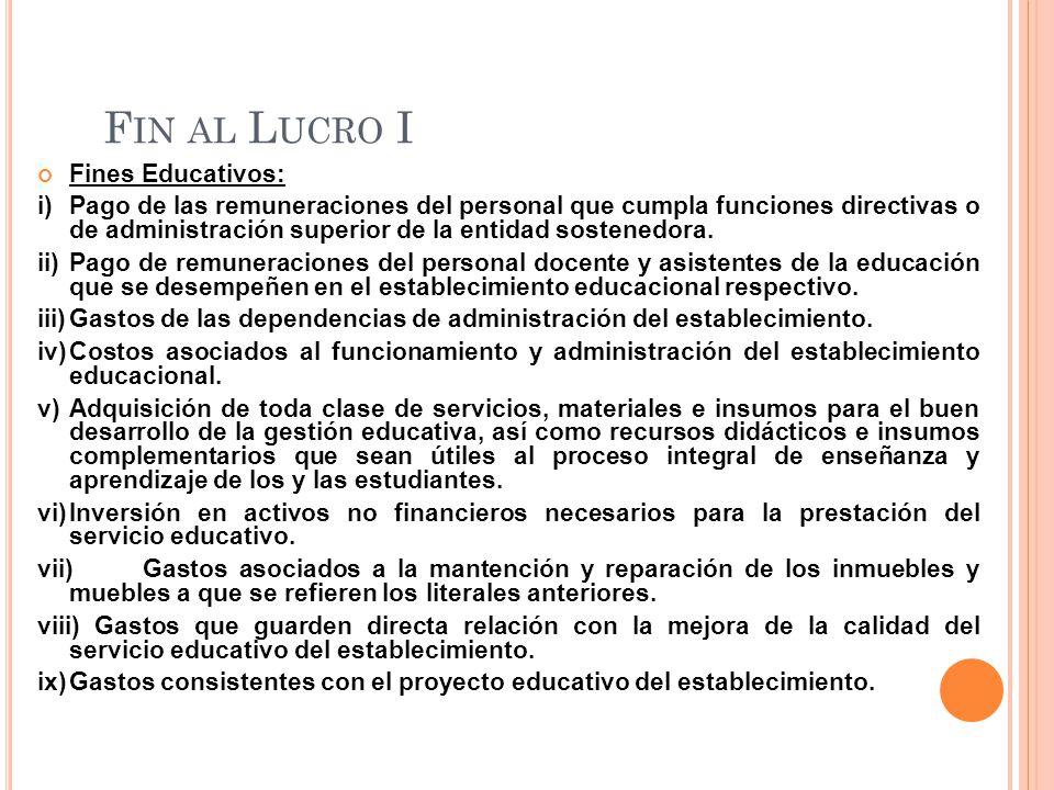 F IN AL L UCRO I Fines Educativos: i)Pago de las remuneraciones del personal que cumpla funciones directivas o de administración superior de la entidad sostenedora.
