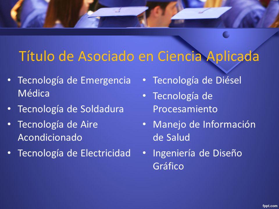 Título de Asociado en Ciencia Aplicada Tecnología de Emergencia Médica Tecnología de Soldadura Tecnología de Aire Acondicionado Tecnología de Electricidad Tecnología de Diésel Tecnología de Procesamiento Manejo de Información de Salud Ingeniería de Diseño Gráfico
