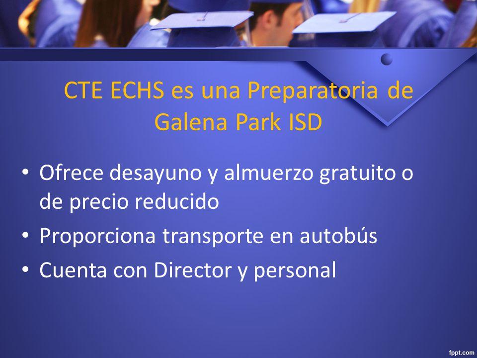 CTE ECHS es una Preparatoria de Galena Park ISD Ofrece desayuno y almuerzo gratuito o de precio reducido Proporciona transporte en autobús Cuenta con Director y personal