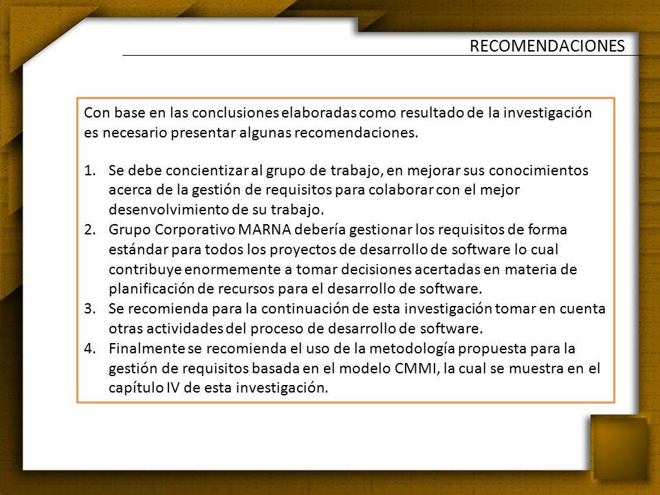 RECOMENDACIONES Con base en las conclusiones elaboradas como resultado de la investigación es necesario presentar algunas recomendaciones.