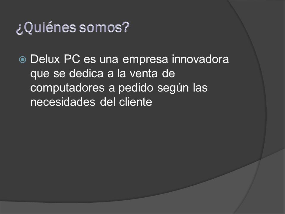  Delux PC es una empresa innovadora que se dedica a la venta de computadores a pedido según las necesidades del cliente