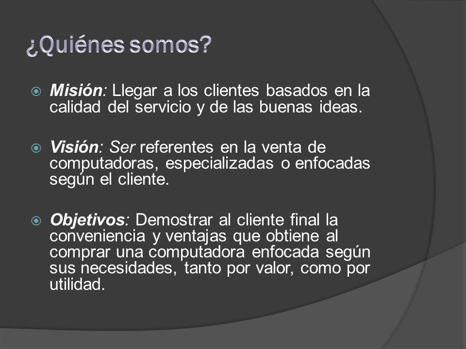  Misión: Llegar a los clientes basados en la calidad del servicio y de las buenas ideas.