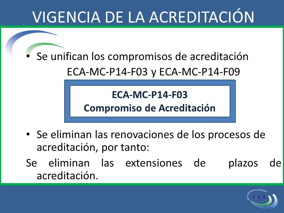 Se unifican los compromisos de acreditación ECA-MC-P14-F03 y ECA-MC-P14-F09 Se eliminan las renovaciones de los procesos de acreditación, por tanto: Se eliminan las extensiones de plazos de acreditación.