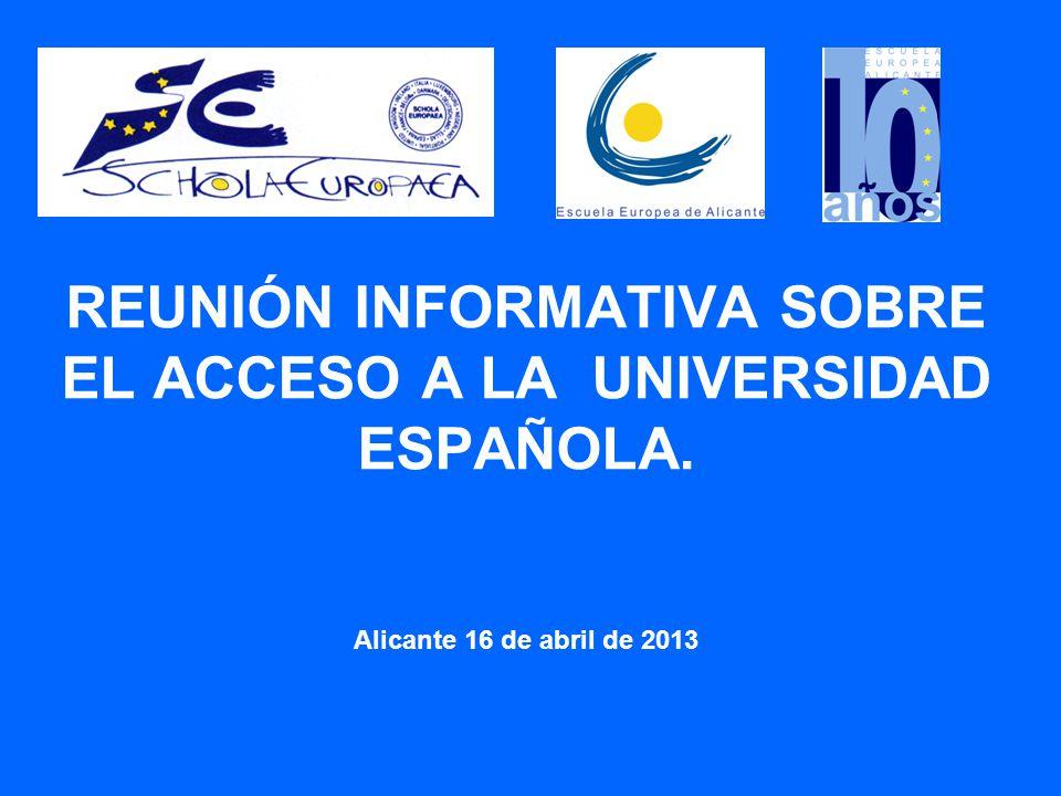 REUNIÓN INFORMATIVA SOBRE EL ACCESO A LA UNIVERSIDAD ESPAÑOLA. Alicante 16 de abril de 2013