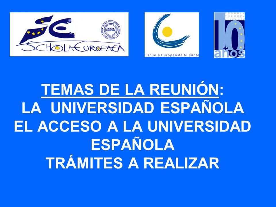 TEMAS DE LA REUNIÓN: LA UNIVERSIDAD ESPAÑOLA EL ACCESO A LA UNIVERSIDAD ESPAÑOLA TRÁMITES A REALIZAR