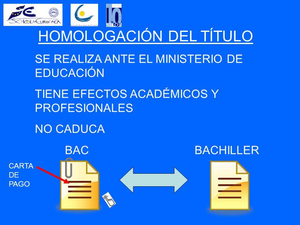 HOMOLOGACIÓN DEL TÍTULO SE REALIZA ANTE EL MINISTERIO DE EDUCACIÓN TIENE EFECTOS ACADÉMICOS Y PROFESIONALES NO CADUCA BAC BACHILLER CARTA DE PAGO