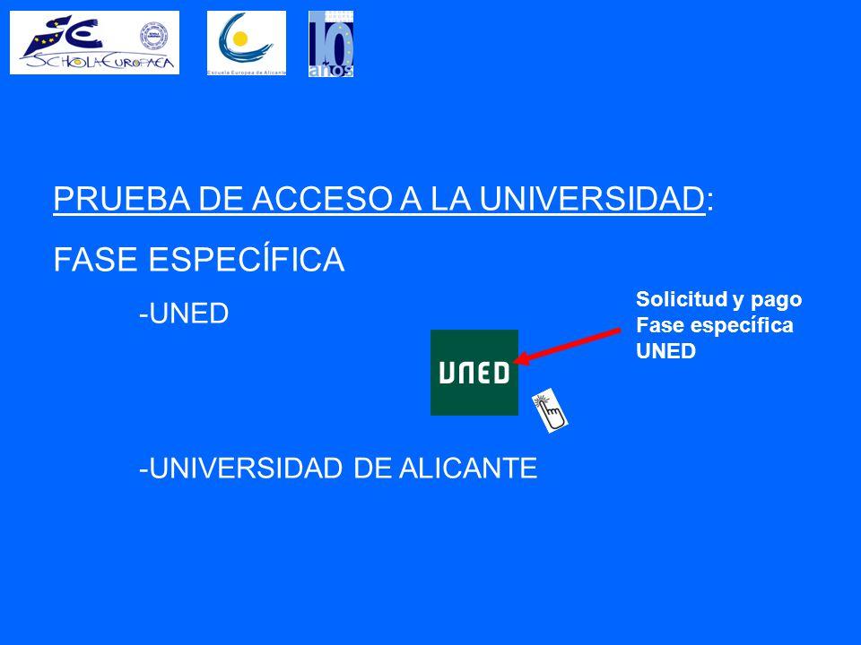 PRUEBA DE ACCESO A LA UNIVERSIDAD: FASE ESPECÍFICA -UNED -UNIVERSIDAD DE ALICANTE Solicitud y pago Fase específica UNED
