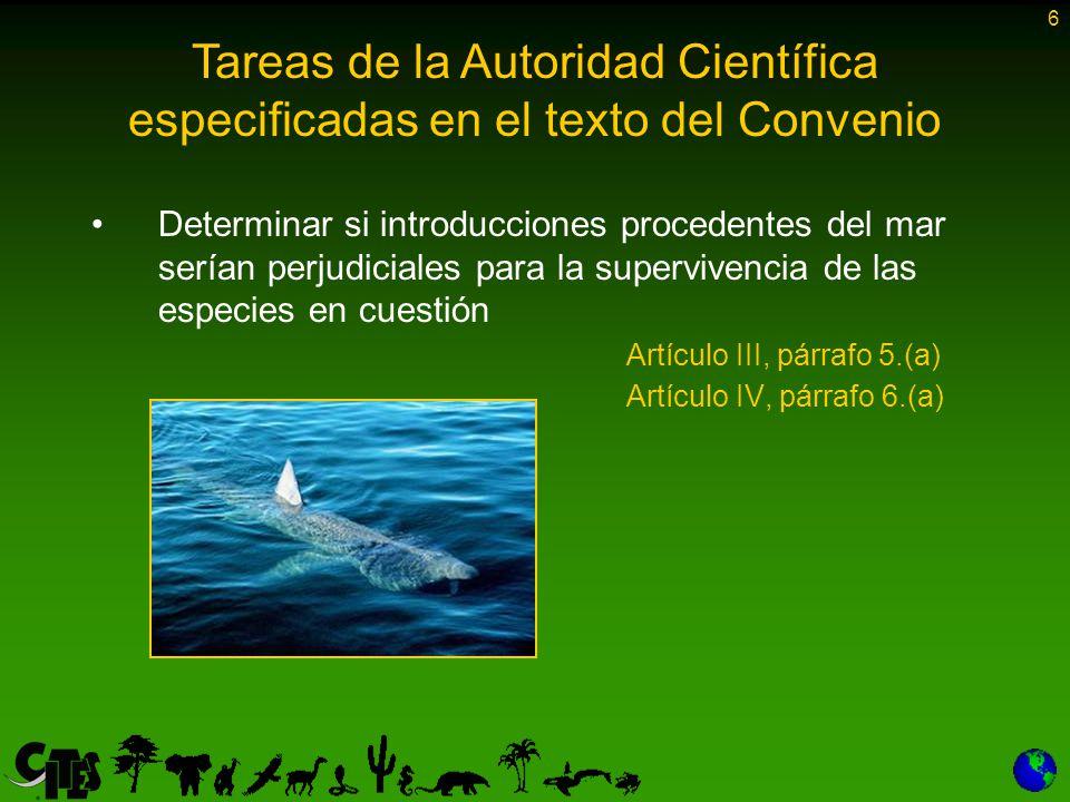 6 Determinar si introducciones procedentes del mar serían perjudiciales para la supervivencia de las especies en cuestión Artículo III, párrafo 5.(a) Artículo IV, párrafo 6.(a) Tareas de la Autoridad Científica especificadas en el texto del Convenio