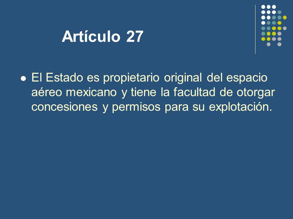 Artículo 27 El Estado es propietario original del espacio aéreo mexicano y tiene la facultad de otorgar concesiones y permisos para su explotación.