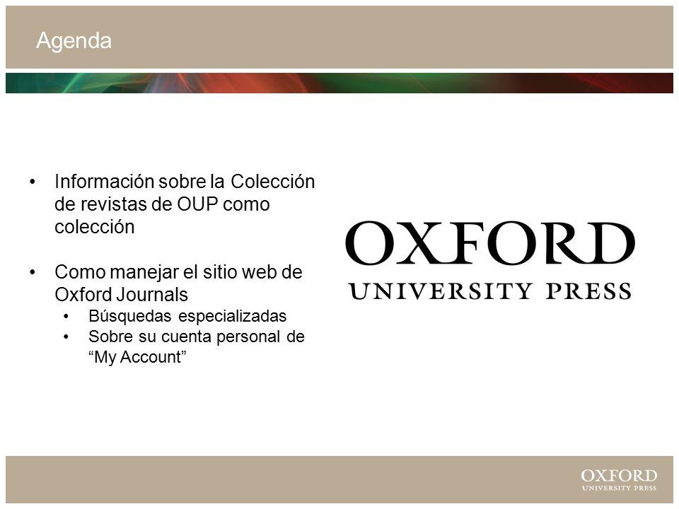 Agenda Información sobre la Colección de revistas de OUP como colección Como manejar el sitio web de Oxford Journals Búsquedas especializadas Sobre su cuenta personal de My Account