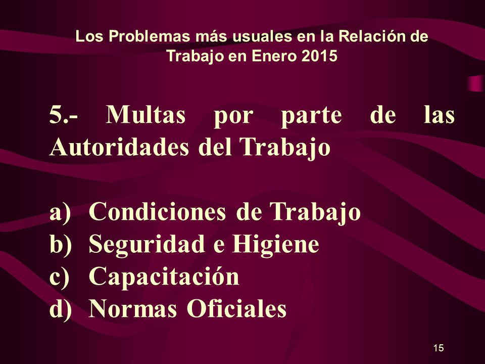 14 Los Problemas más usuales en la Relación de Trabajo en Enero 2015 4.- Salarios A.Sistema de Pago: a)Vía electrónica b)Plazos c)Cheque ¿.