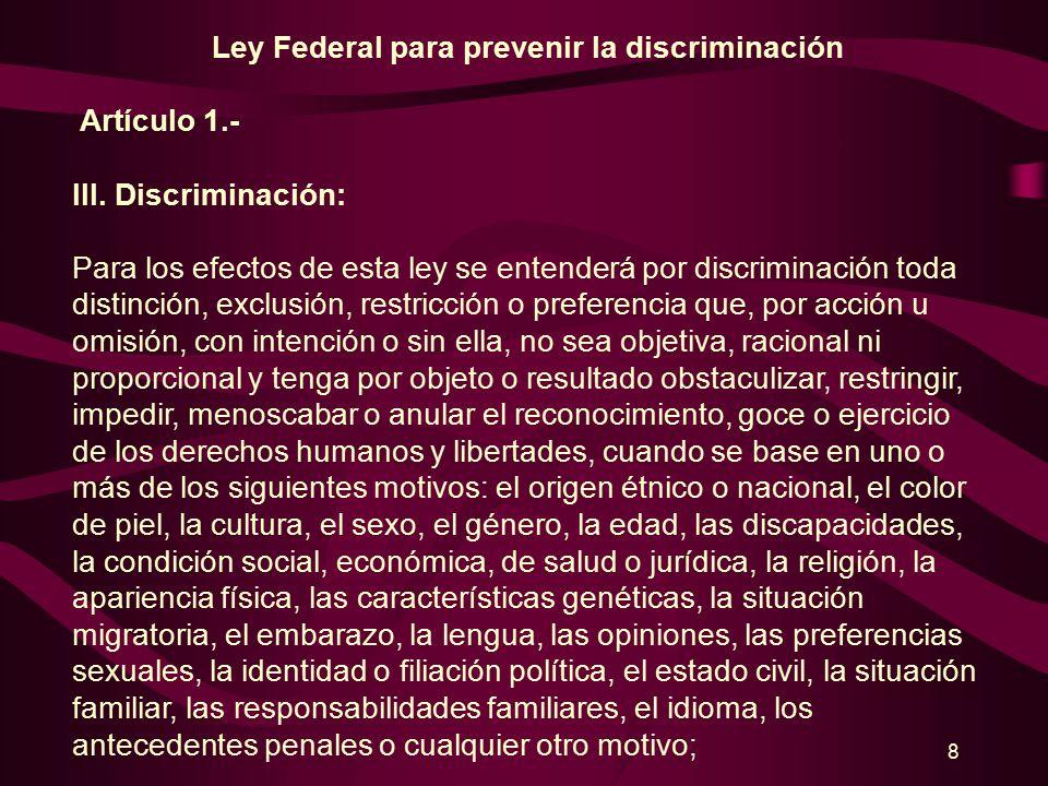 7 Ley Federal para prevenir la discriminación A).- Artículo 1.- Las disposiciones de esta Ley son de orden público y de interés social.