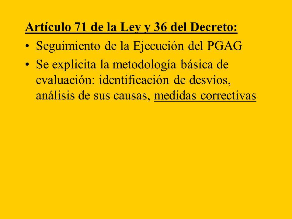 Artículo 71 de la Ley y 36 del Decreto: Seguimiento de la Ejecución del PGAG Se explicita la metodología básica de evaluación: identificación de desvíos, análisis de sus causas, medidas correctivas