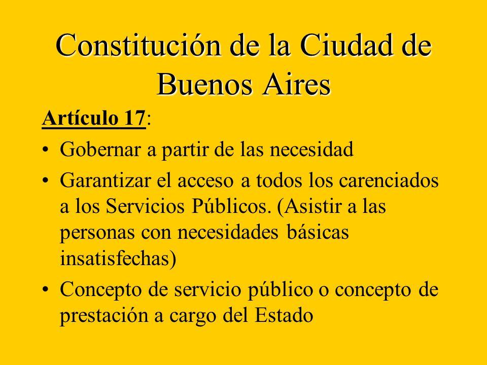 Constitución de la Ciudad de Buenos Aires Artículo 17: Gobernar a partir de las necesidad Garantizar el acceso a todos los carenciados a los Servicios Públicos.